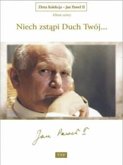 Złota Kolekcja - Jan Paweł II - Album 6 Niech zstąpi Duch Twój