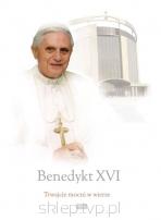 Benedykt XVI. Trwajcie mocni w wierze